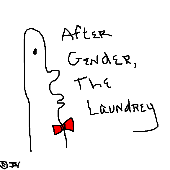 "A cartoon man with a red bow tie says ""after gender, the laundry"""