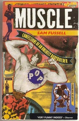"""Samuel Wilson Fussell, """"Muscle: Confessions of an Unlikely Bodybuilder,"""" Abacus, 1992"""