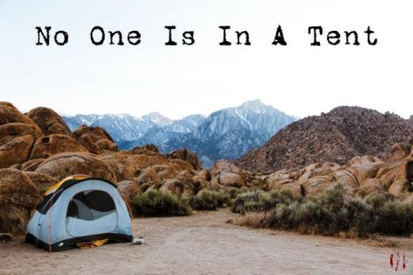Photo of an empty tent amongst rocks during the day with mountains behind with caption 'No One Is In A Tent'.