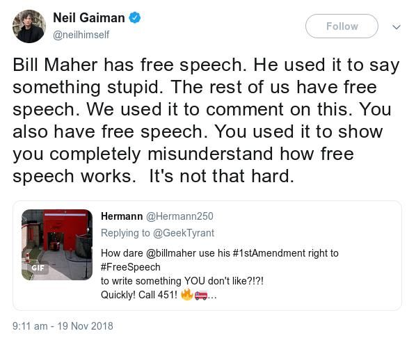 Neil Gaiman points out that free speech applies to criticising what someone says as well as to the initial comment