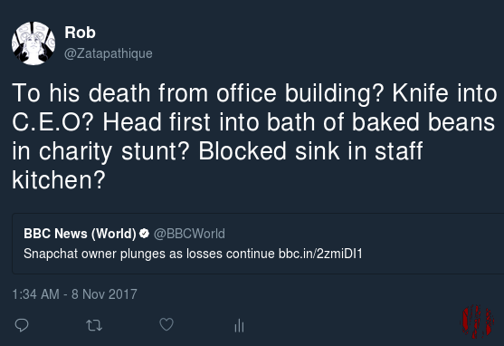 Tweet in reply to the BBC website with headline, 'Snapchat Owner Plunges As Losses Continue' asking, 'To his death from office building? Knife into C.E.O? Head first into bath of baked beans in charity stunt? Blocked sink in staff kitchen?'.