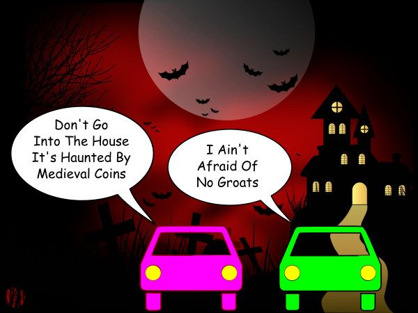 """A cartoon car on being warned about a house being haunted by medieval money says, """"I ain't afraid of no groats""""."""