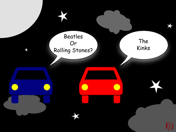 One car asks another whilst floating through the night sky, 'Beatles or Rolling Stones' to which t'other replies, 'The Kinks'.