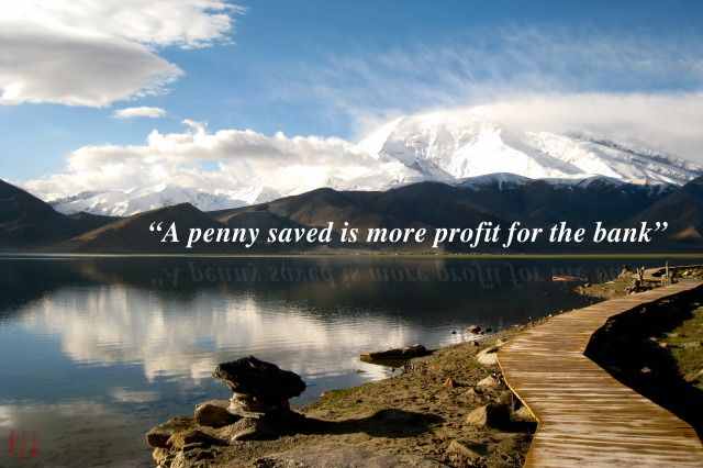 A penny saved is more profit for the bank