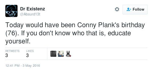 Tweet mentioning what would have been the birthday Conny Plank suggesting those that don't know about him should find out.