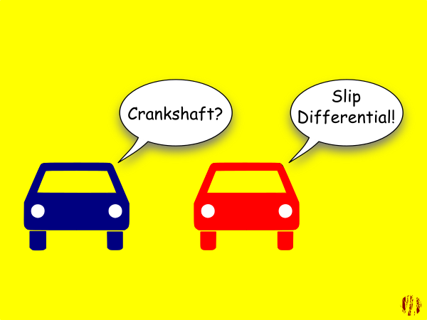 Two simply drawn car shapes on a plain yellow background have the following exchange. 'Cranshaft?', Slip 'Differential!'.