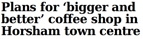 Newspaper headline proclaiming plans for a 'bigger and better' coffee shop in Horsham.