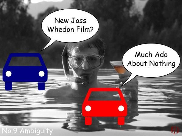 """Two cartoon cars of low production values have the following exchange atop a publicity still, """"New Joss Whedon film?"""". """"Much ado about nothing""""."""