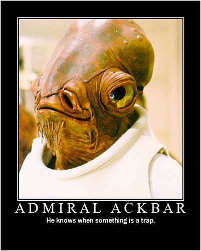 Admiral Ackbar: He knows when something is a trap.