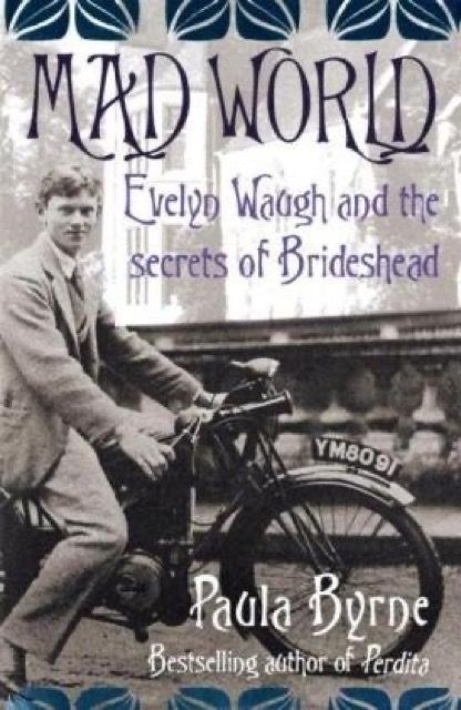 Mad World: Evelyn Waugh and the Secrets of Brideshead
