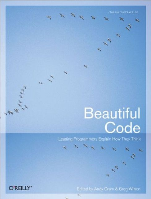 Beautiful Code: Leading Programmers Explain How They Think