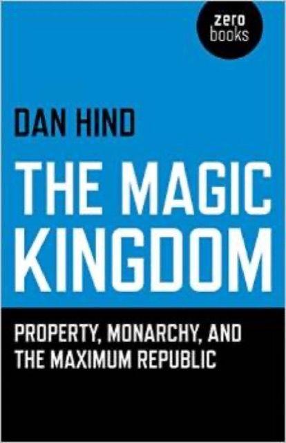 The Magic Kingdom: Property, Monarchy and the Maximum Republic