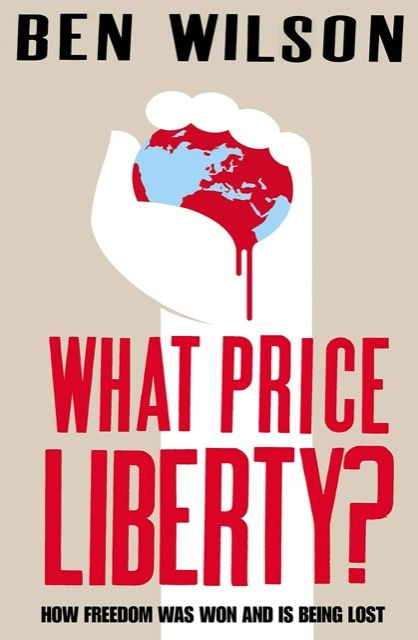 What Price Liberty? How Freedom Was Won and Is Being Lost