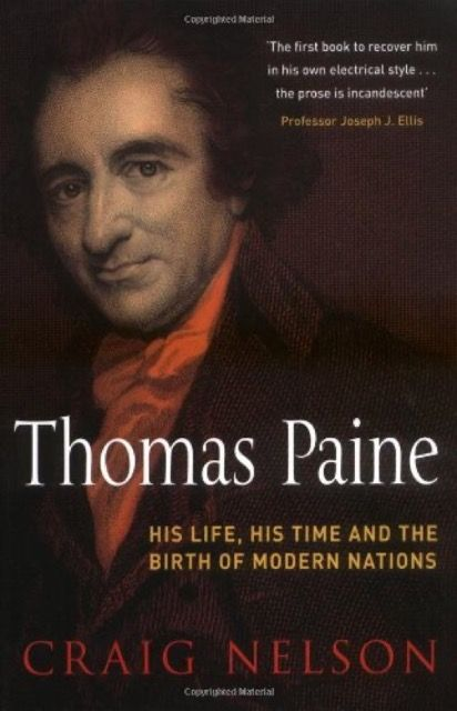 Thomas Paine: His Life, His Time and the Birth of Modern Nations