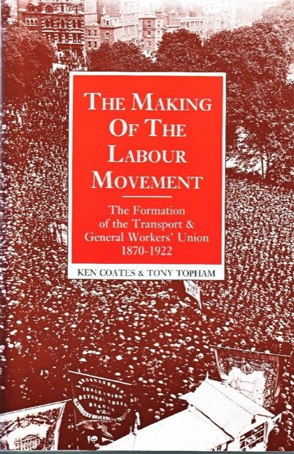 The Making of the Labour Movement: The Formation of the Transport and General Workers' Union, 1870-1922
