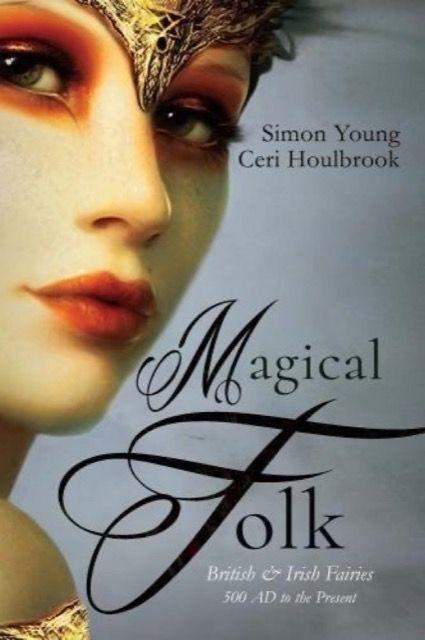 Magical Folk: British and Irish Fairies 500 AD to the Present