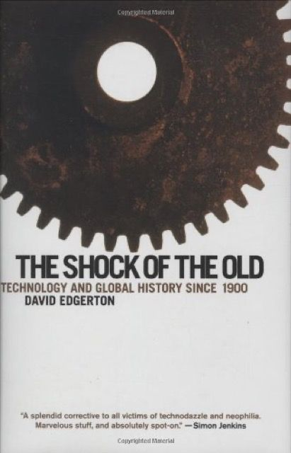 The Shock of the Old: Technology and Global History Since 1900