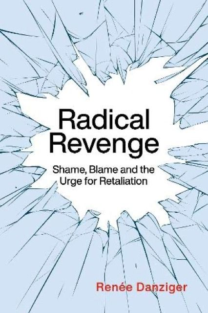 Radical Revenge: Shame, blame and the urge for retaliation