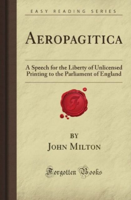 Aeropagitica: A Speech for the Liberty of Unlicensed Printing to the Parliament of England